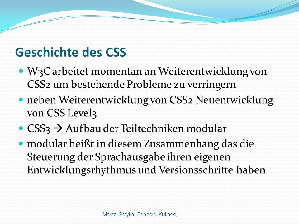 Geschichte des CSS W3C arbeitet momentan an Weiterentwicklung von CSS2 um bestehende Probleme zu verringern.