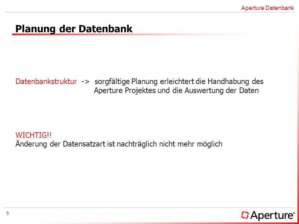 Aperture Datenbank Planung der Datenbank. Datenbankstruktur -> sorgfältige Planung erleichtert die Handhabung des.