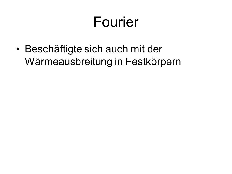 Fourier Beschäftigte sich auch mit der Wärmeausbreitung in Festkörpern