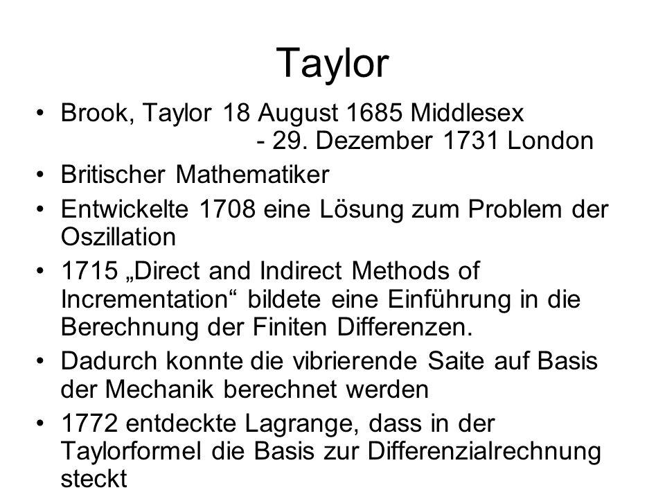Taylor Brook, Taylor 18 August 1685 Middlesex - 29. Dezember 1731 London. Britischer Mathematiker.