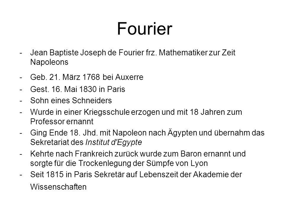 Fourier Jean Baptiste Joseph de Fourier frz. Mathematiker zur Zeit Napoleons. Geb. 21. März 1768 bei Auxerre.