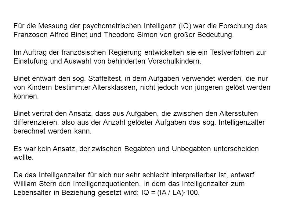 Für die Messung der psychometrischen Intelligenz (IQ) war die Forschung des Franzosen Alfred Binet und Theodore Simon von großer Bedeutung.