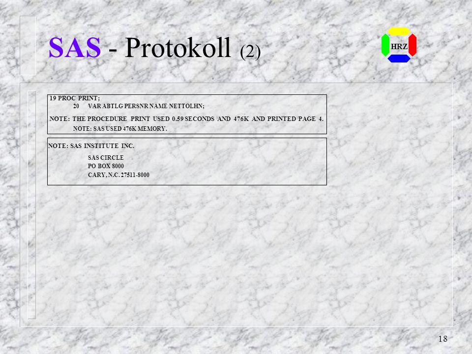 SAS - Protokoll (2) HRZ 19 PROC PRINT;