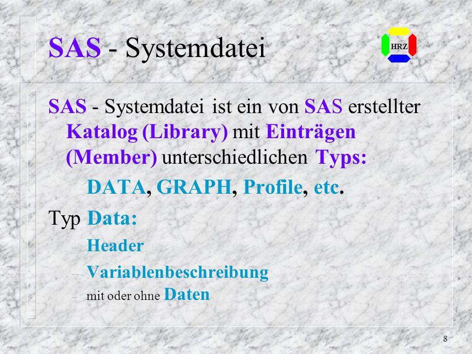 SAS - Systemdatei HRZ. SAS - Systemdatei ist ein von SAS erstellter Katalog (Library) mit Einträgen (Member) unterschiedlichen Typs:
