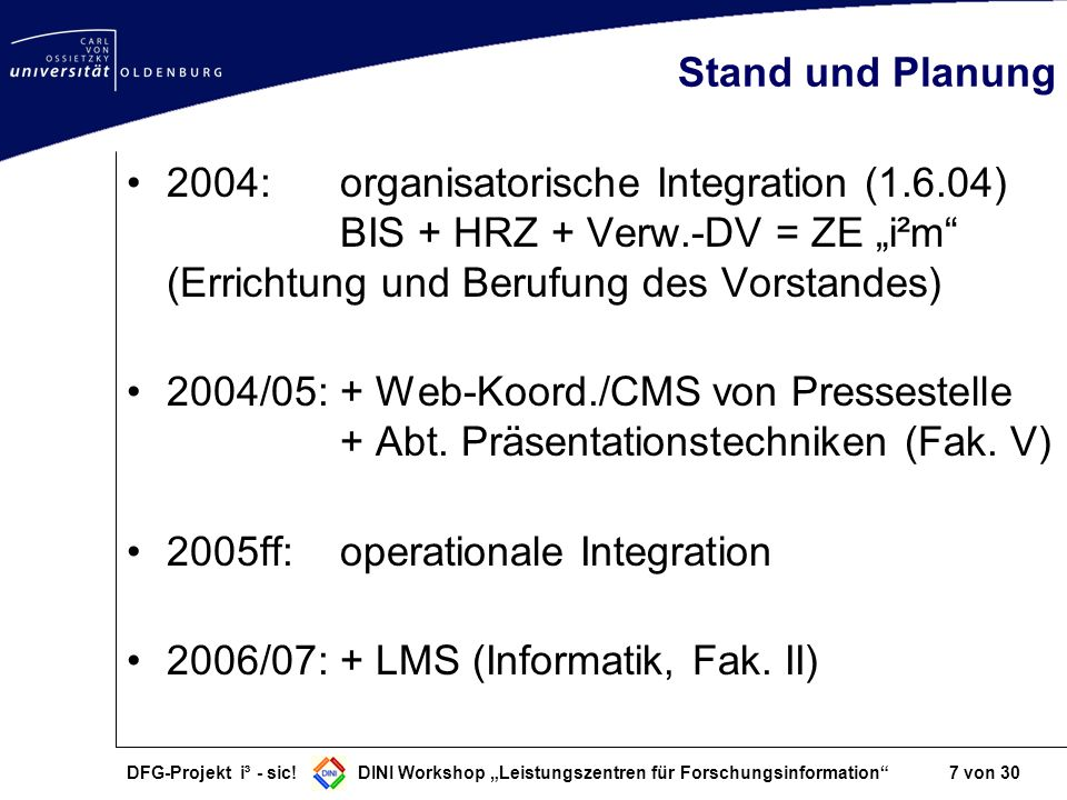 2005ff: operationale Integration 2006/07: + LMS (Informatik, Fak. II)