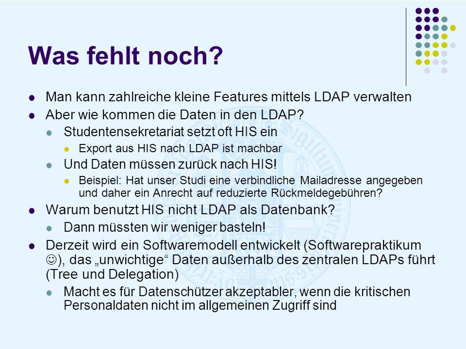 Was fehlt noch Man kann zahlreiche kleine Features mittels LDAP verwalten. Aber wie kommen die Daten in den LDAP