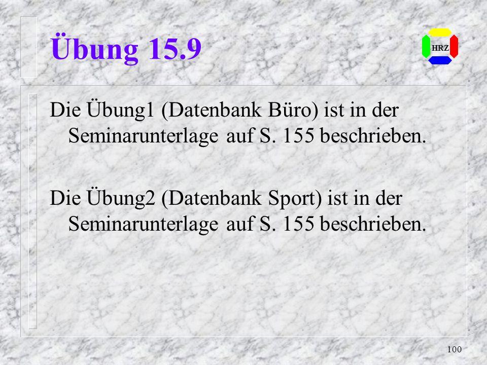 Übung 15.9 HRZ. Die Übung1 (Datenbank Büro) ist in der Seminarunterlage auf S. 155 beschrieben.