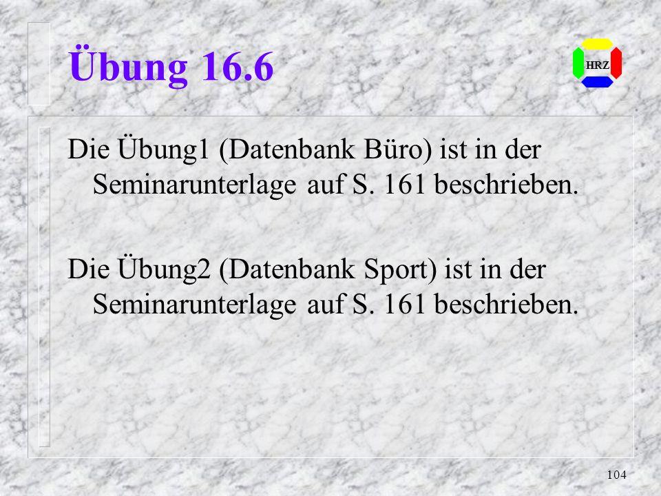 Übung 16.6 HRZ. Die Übung1 (Datenbank Büro) ist in der Seminarunterlage auf S. 161 beschrieben.
