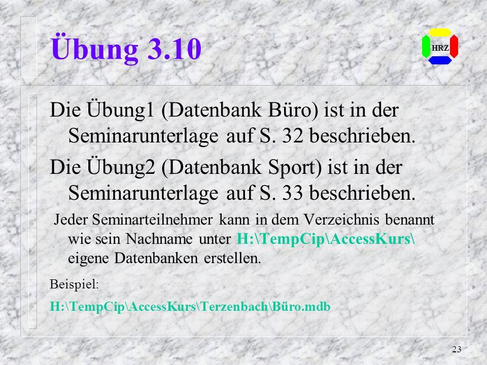 Übung 3.10 HRZ. Die Übung1 (Datenbank Büro) ist in der Seminarunterlage auf S. 32 beschrieben.