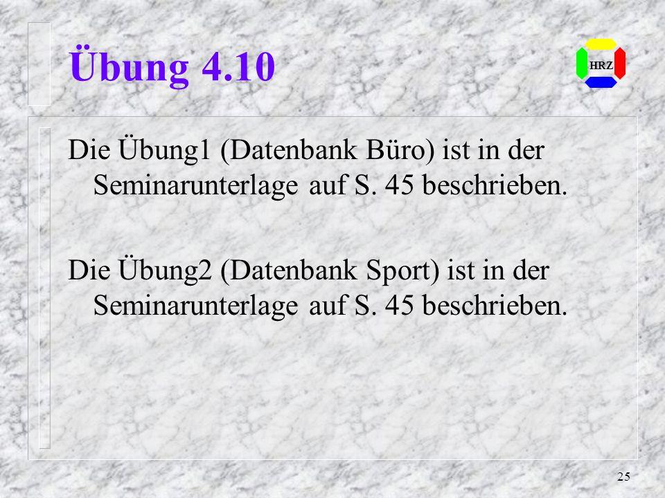 Übung 4.10 HRZ. Die Übung1 (Datenbank Büro) ist in der Seminarunterlage auf S. 45 beschrieben.