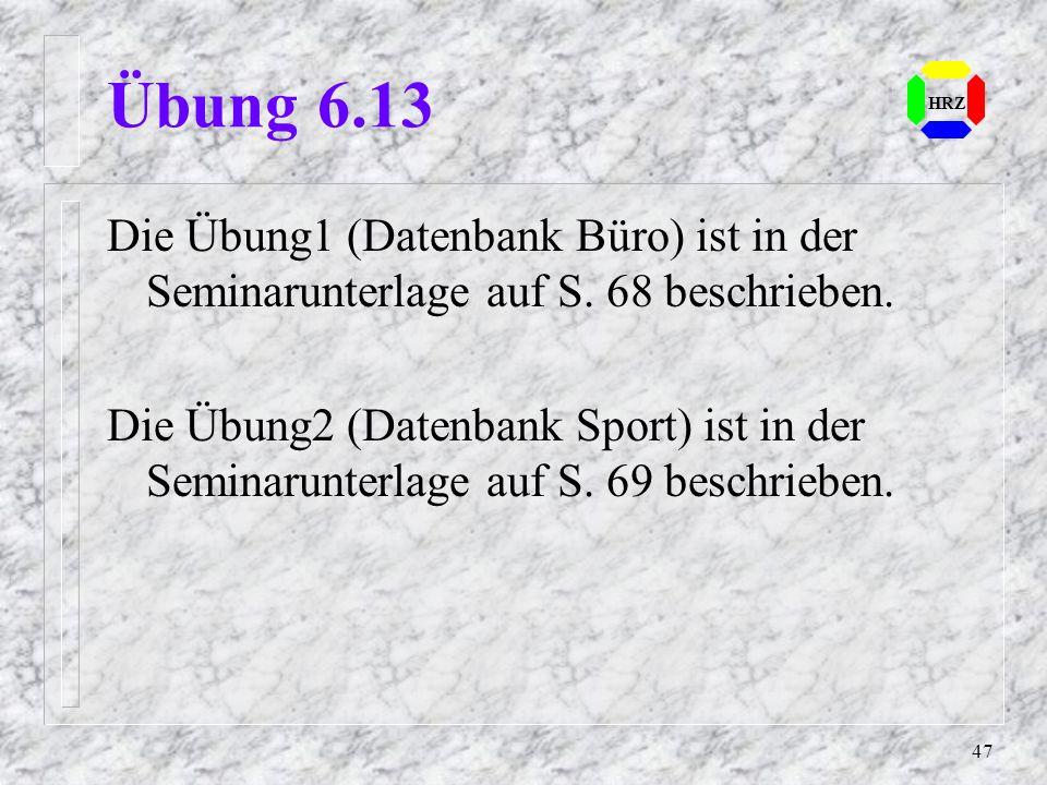 Übung 6.13 HRZ. Die Übung1 (Datenbank Büro) ist in der Seminarunterlage auf S. 68 beschrieben.
