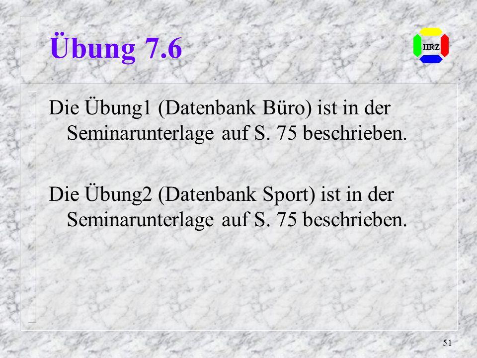 Übung 7.6 HRZ. Die Übung1 (Datenbank Büro) ist in der Seminarunterlage auf S. 75 beschrieben.