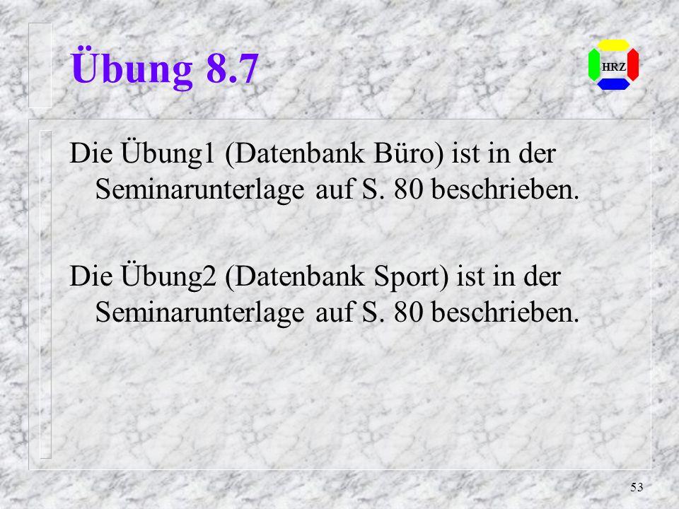 Übung 8.7 HRZ. Die Übung1 (Datenbank Büro) ist in der Seminarunterlage auf S. 80 beschrieben.