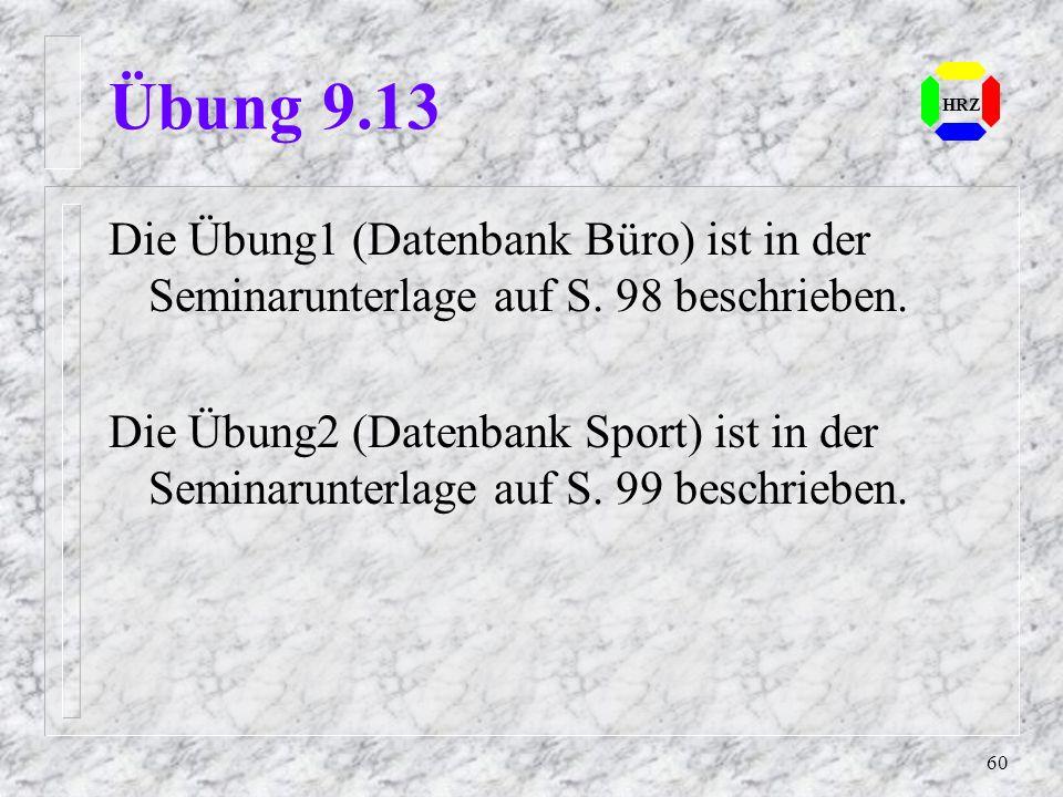 Übung 9.13 HRZ. Die Übung1 (Datenbank Büro) ist in der Seminarunterlage auf S. 98 beschrieben.