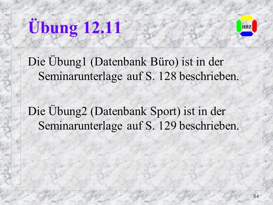 Übung 12.11 HRZ. Die Übung1 (Datenbank Büro) ist in der Seminarunterlage auf S. 128 beschrieben.