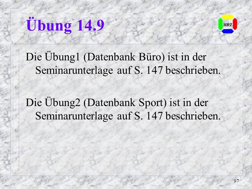 Übung 14.9 HRZ. Die Übung1 (Datenbank Büro) ist in der Seminarunterlage auf S. 147 beschrieben.