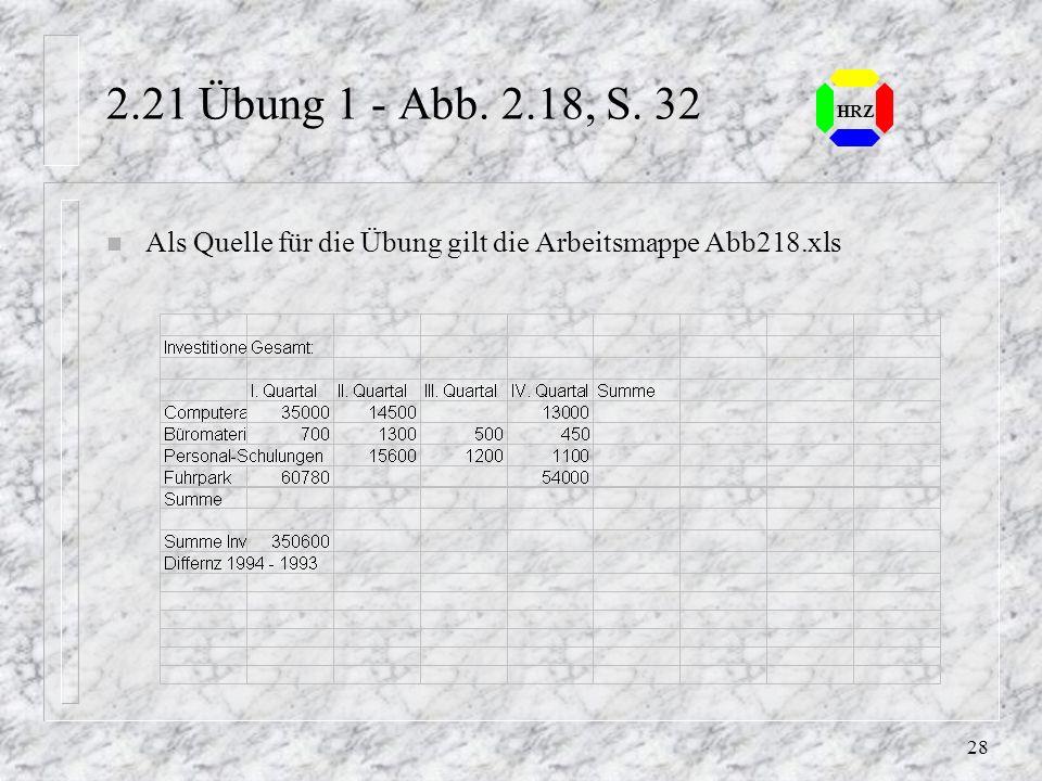 2.21 Übung 1 - Abb. 2.18, S. 32 HRZ Als Quelle für die Übung gilt die Arbeitsmappe Abb218.xls