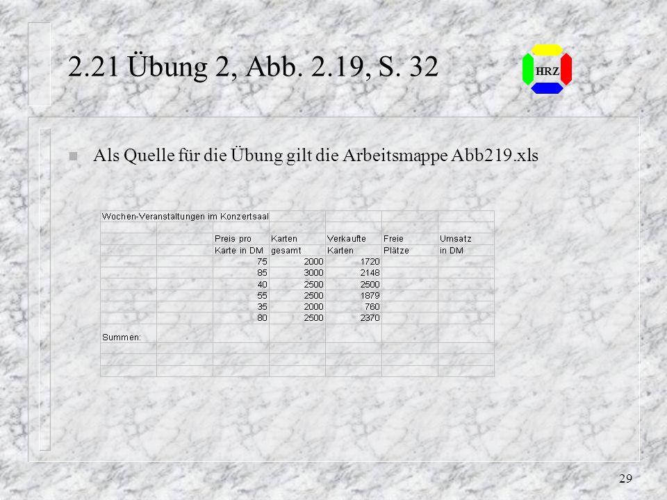2.21 Übung 2, Abb. 2.19, S. 32 HRZ Als Quelle für die Übung gilt die Arbeitsmappe Abb219.xls