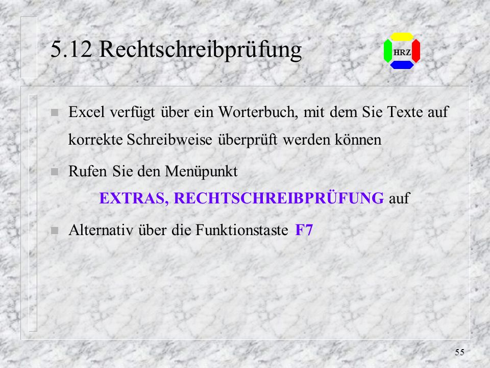 5.12 RechtschreibprüfungHRZ. Excel verfügt über ein Worterbuch, mit dem Sie Texte auf korrekte Schreibweise überprüft werden können.