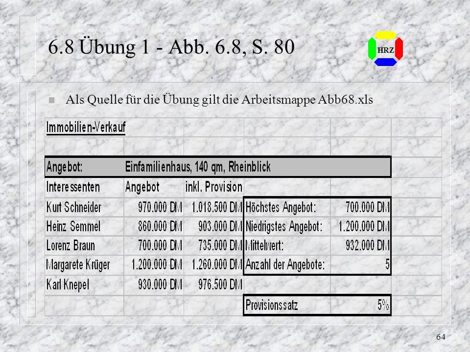 6.8 Übung 1 - Abb. 6.8, S. 80 HRZ Als Quelle für die Übung gilt die Arbeitsmappe Abb68.xls