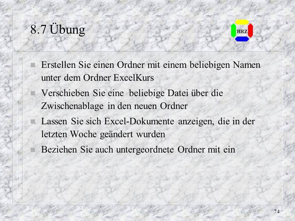 8.7 Übung HRZ. Erstellen Sie einen Ordner mit einem beliebigen Namen unter dem Ordner ExcelKurs.