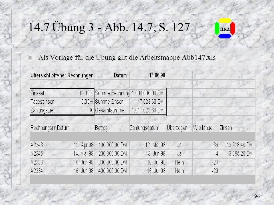 14.7 Übung 3 - Abb. 14.7, S. 127 HRZ Als Vorlage für die Übung gilt die Arbeitsmappe Abb147.xls