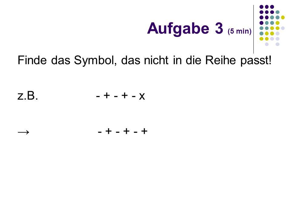 Aufgabe 3 (5 min) Finde das Symbol, das nicht in die Reihe passt!