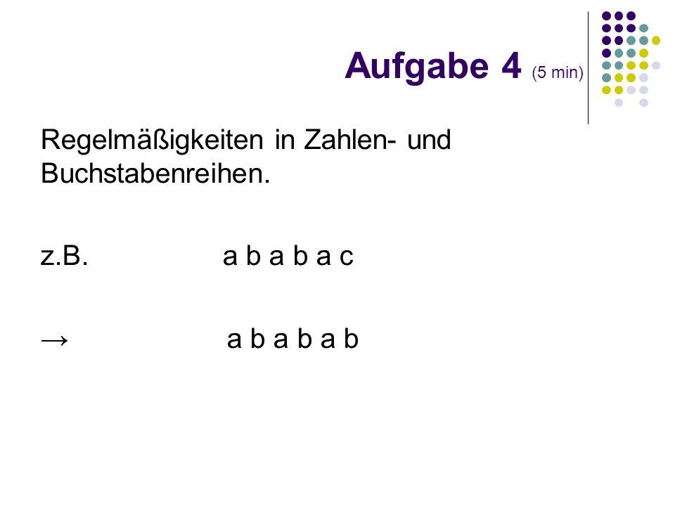 Aufgabe 4 (5 min) Regelmäßigkeiten in Zahlen- und Buchstabenreihen.