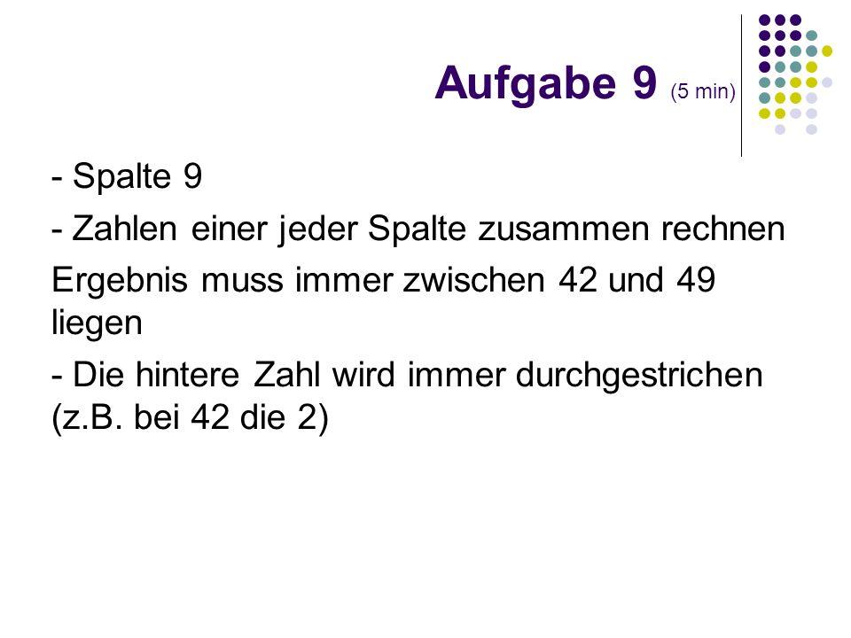 Aufgabe 9 (5 min) - Spalte 9. - Zahlen einer jeder Spalte zusammen rechnen. Ergebnis muss immer zwischen 42 und 49 liegen.
