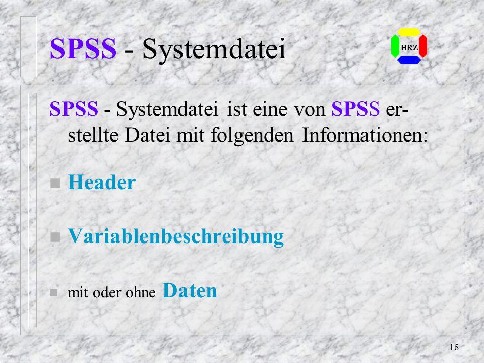 SPSS - Systemdatei HRZ. SPSS - Systemdatei ist eine von SPSS er- stellte Datei mit folgenden Informationen: