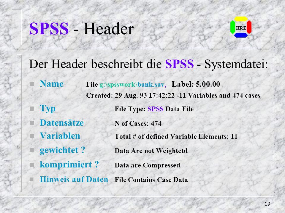 SPSS - Header Der Header beschreibt die SPSS - Systemdatei: