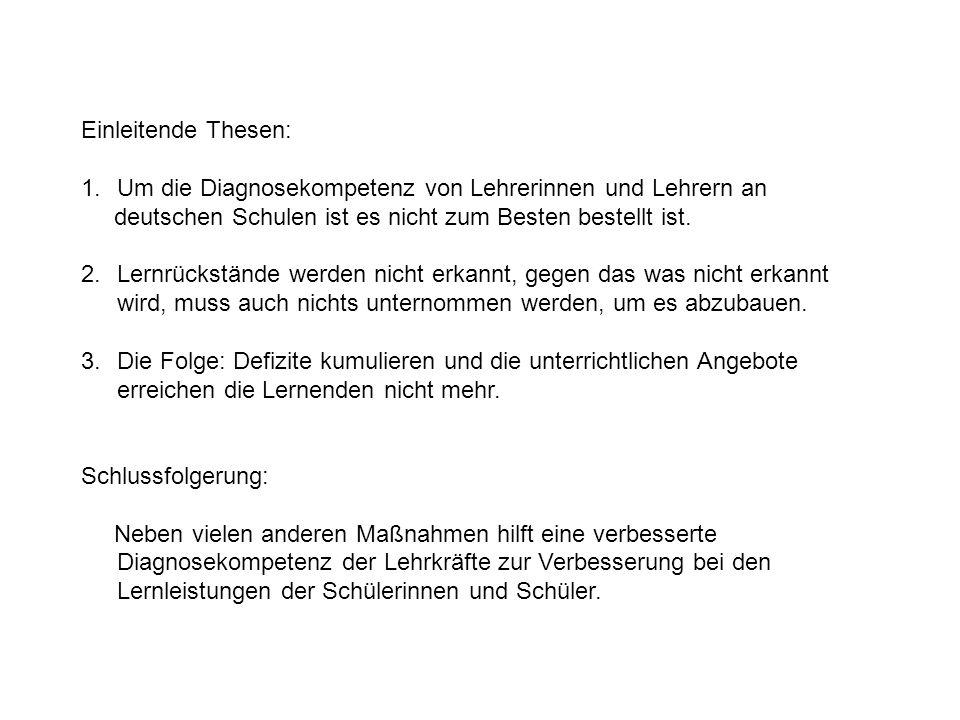Einleitende Thesen: Um die Diagnosekompetenz von Lehrerinnen und Lehrern an. deutschen Schulen ist es nicht zum Besten bestellt ist.