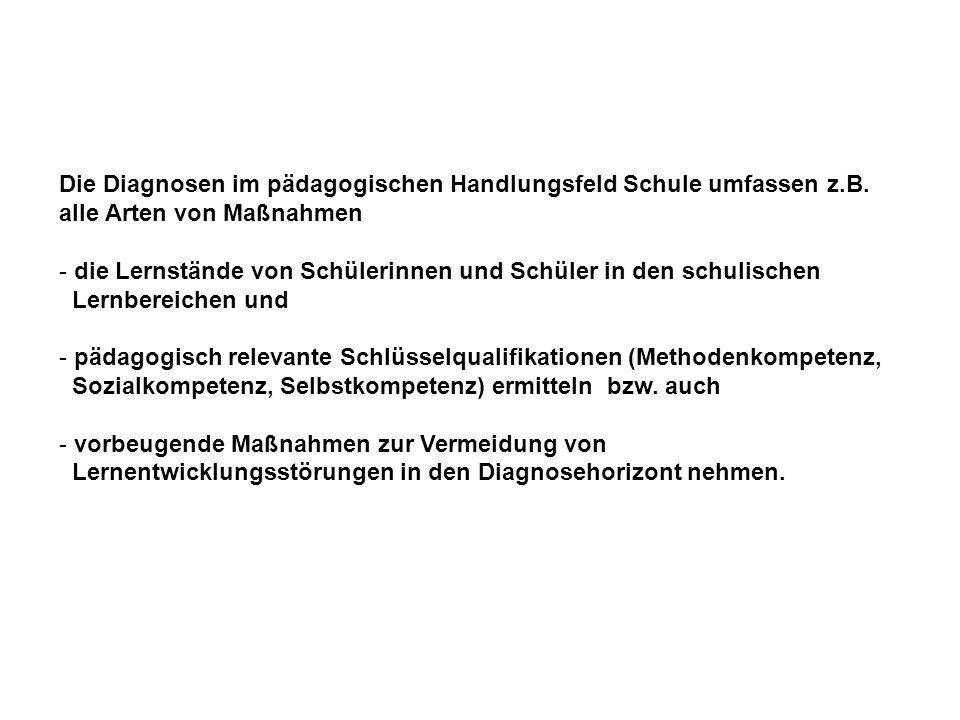 Die Diagnosen im pädagogischen Handlungsfeld Schule umfassen z.B.