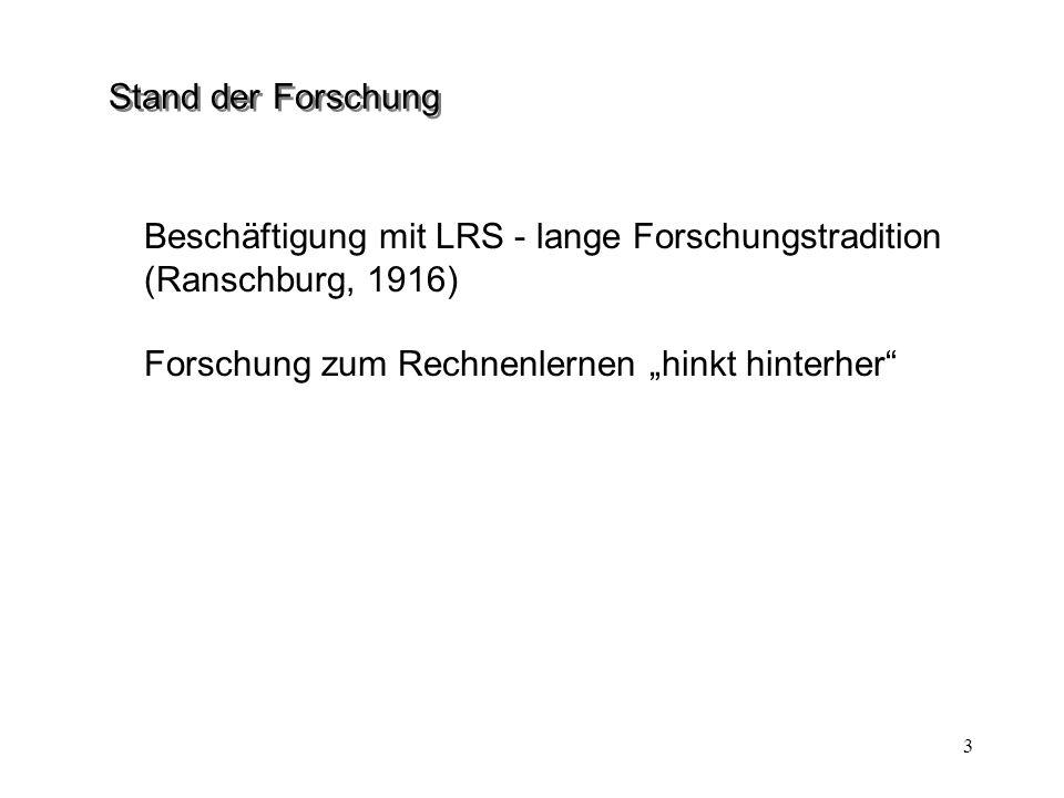 """Stand der Forschung Beschäftigung mit LRS - lange Forschungstradition (Ranschburg, 1916) Forschung zum Rechnenlernen """"hinkt hinterher"""