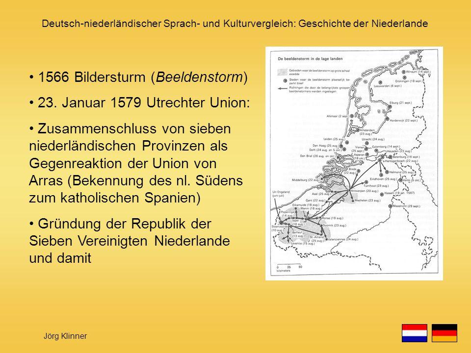 1566 Bildersturm (Beeldenstorm) 23. Januar 1579 Utrechter Union: