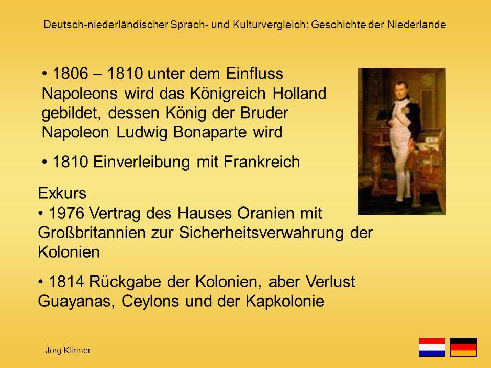 1806 – 1810 unter dem Einfluss Napoleons wird das Königreich Holland gebildet, dessen König der Bruder Napoleon Ludwig Bonaparte wird