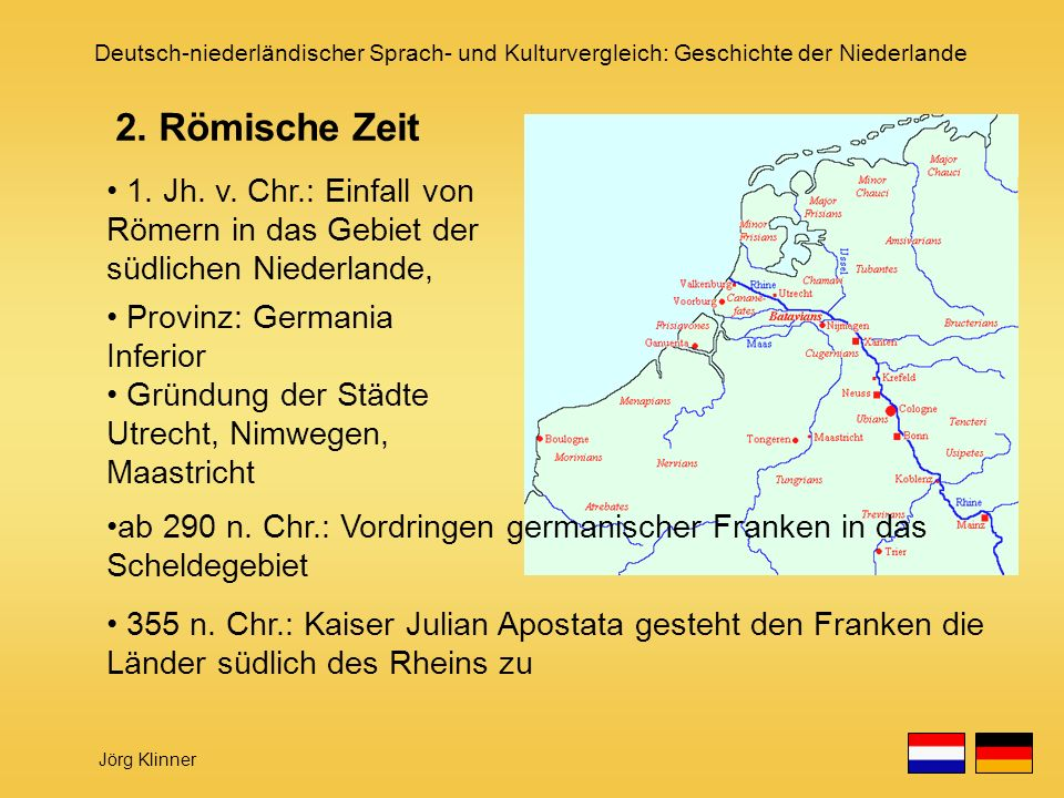 2. Römische Zeit 1. Jh. v. Chr.: Einfall von Römern in das Gebiet der südlichen Niederlande, Provinz: Germania Inferior.