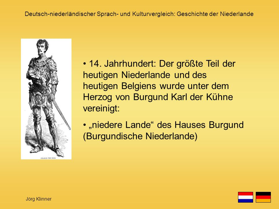 14. Jahrhundert: Der größte Teil der heutigen Niederlande und des heutigen Belgiens wurde unter dem Herzog von Burgund Karl der Kühne vereinigt: