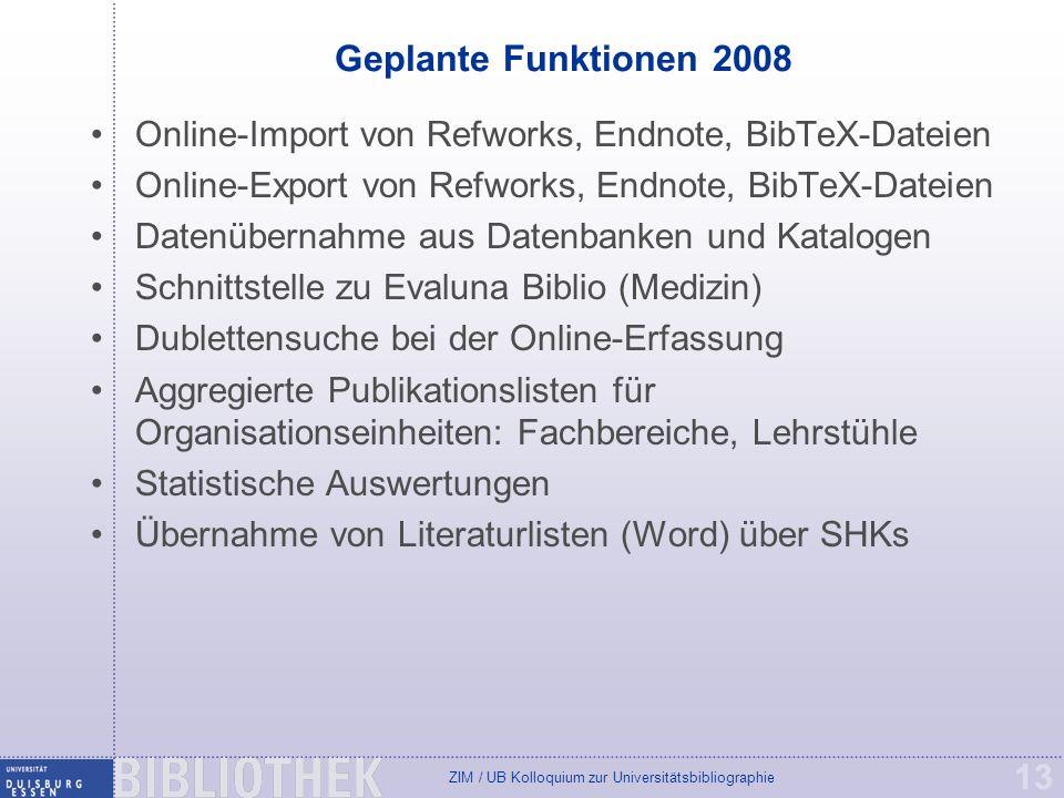 Geplante Funktionen 2008 Online-Import von Refworks, Endnote, BibTeX-Dateien. Online-Export von Refworks, Endnote, BibTeX-Dateien.