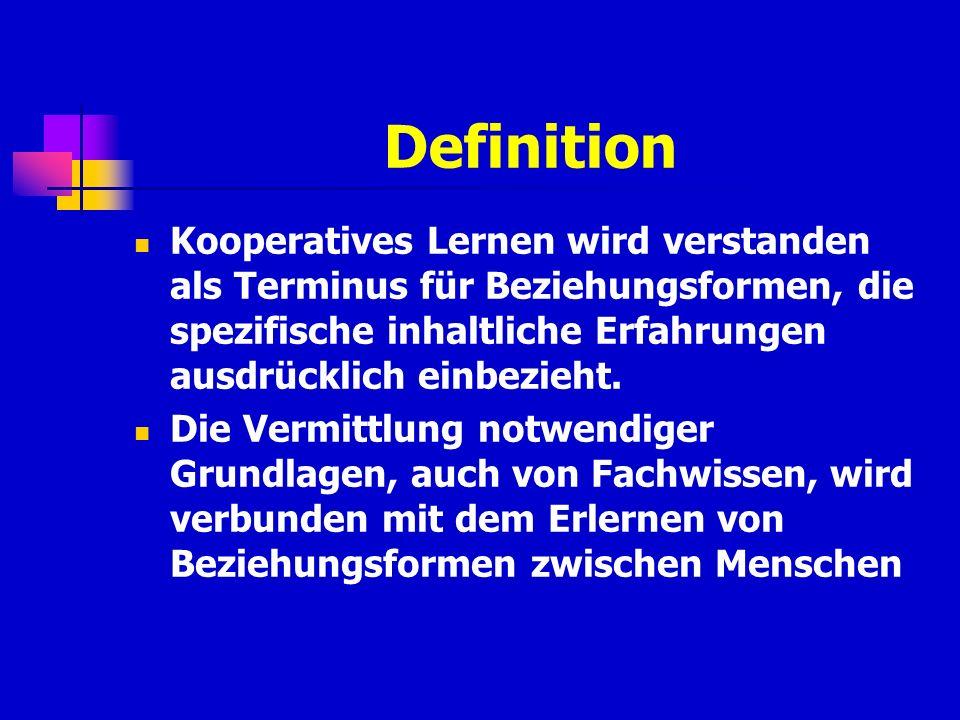 Definition Kooperatives Lernen wird verstanden als Terminus für Beziehungsformen, die spezifische inhaltliche Erfahrungen ausdrücklich einbezieht.