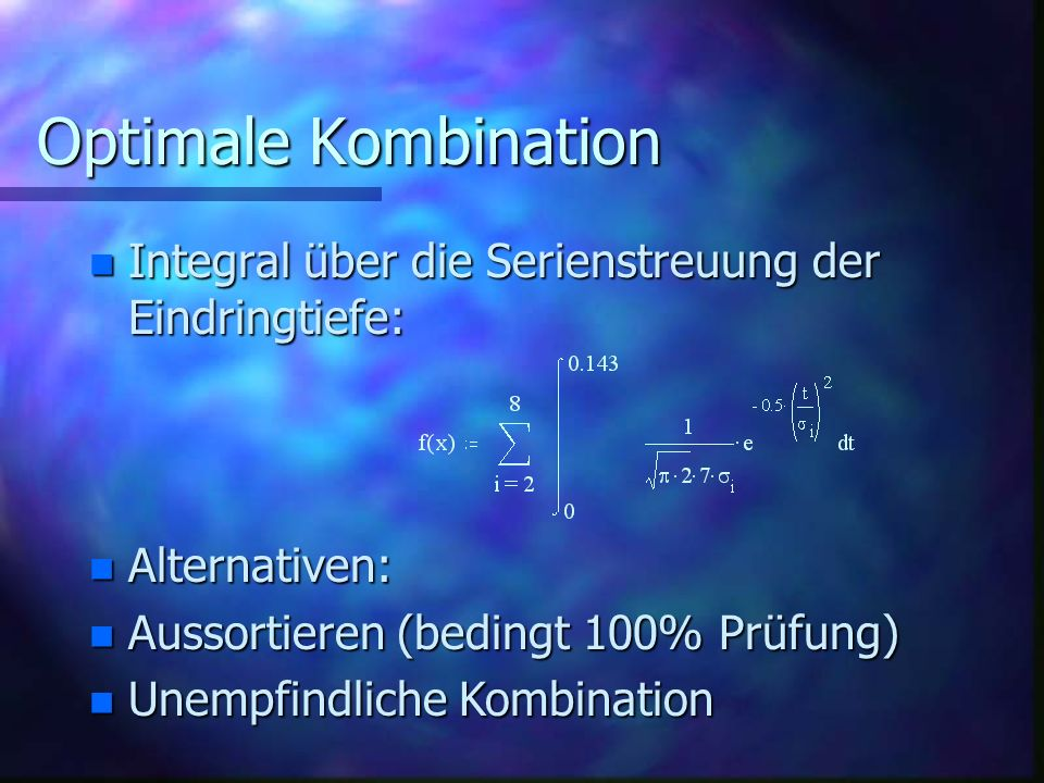 Optimale Kombination Integral über die Serienstreuung der Eindringtiefe: Alternativen: Aussortieren (bedingt 100% Prüfung)