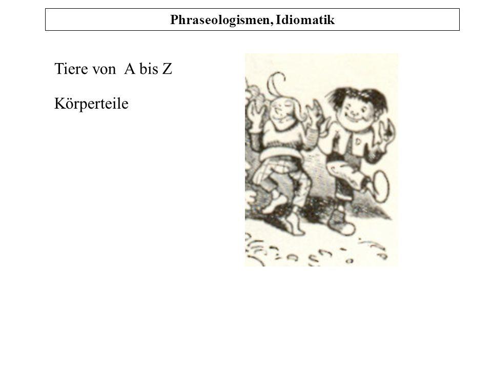 Tiere von A bis Z Körperteile Phraseologismen, Idiomatik