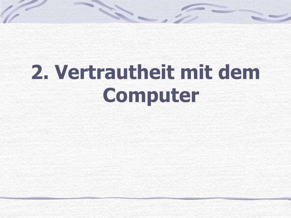 2. Vertrautheit mit dem Computer