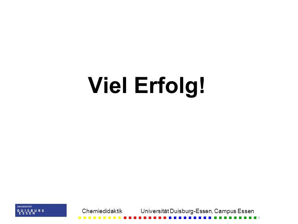 Viel Erfolg! Chemiedidaktik Universität Duisburg-Essen, Campus Essen