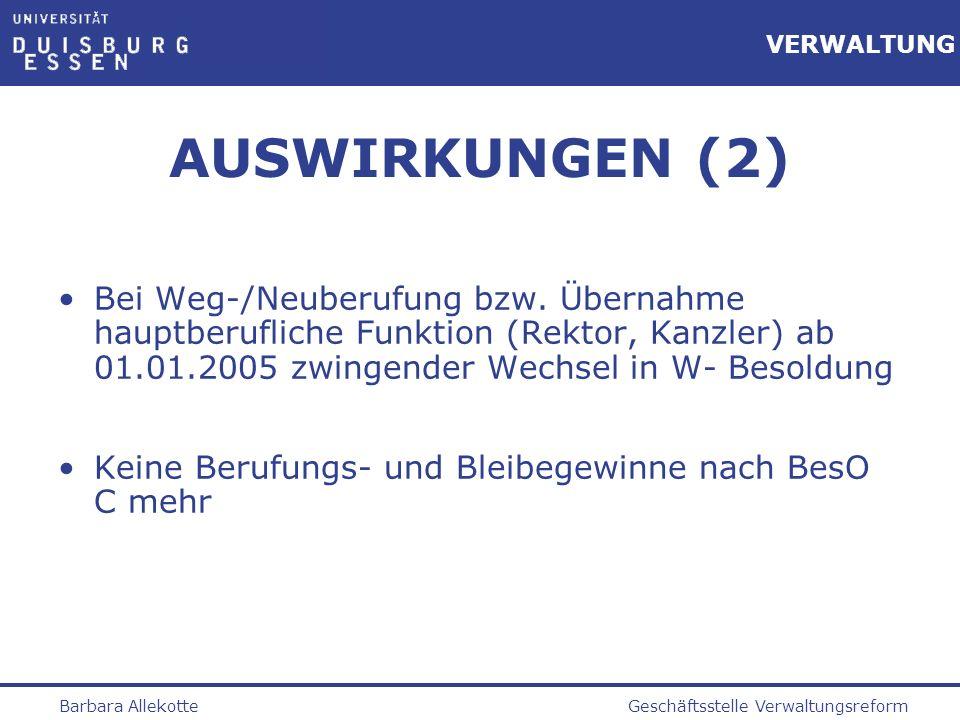 AUSWIRKUNGEN (2) Bei Weg-/Neuberufung bzw. Übernahme hauptberufliche Funktion (Rektor, Kanzler) ab 01.01.2005 zwingender Wechsel in W- Besoldung.