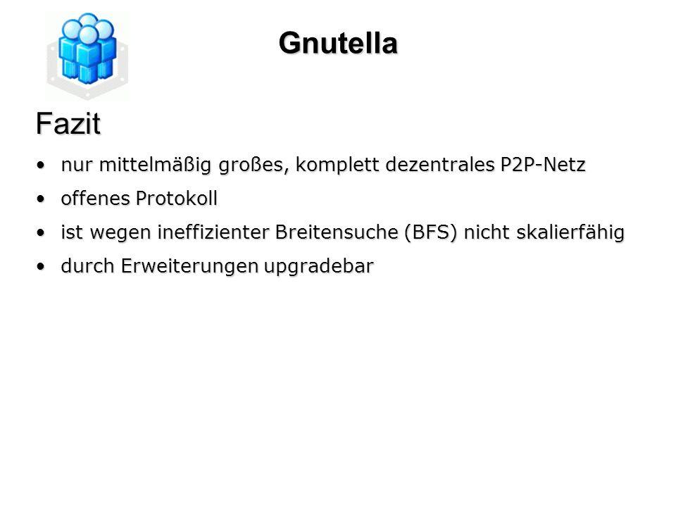 Gnutella Fazit nur mittelmäßig großes, komplett dezentrales P2P-Netz