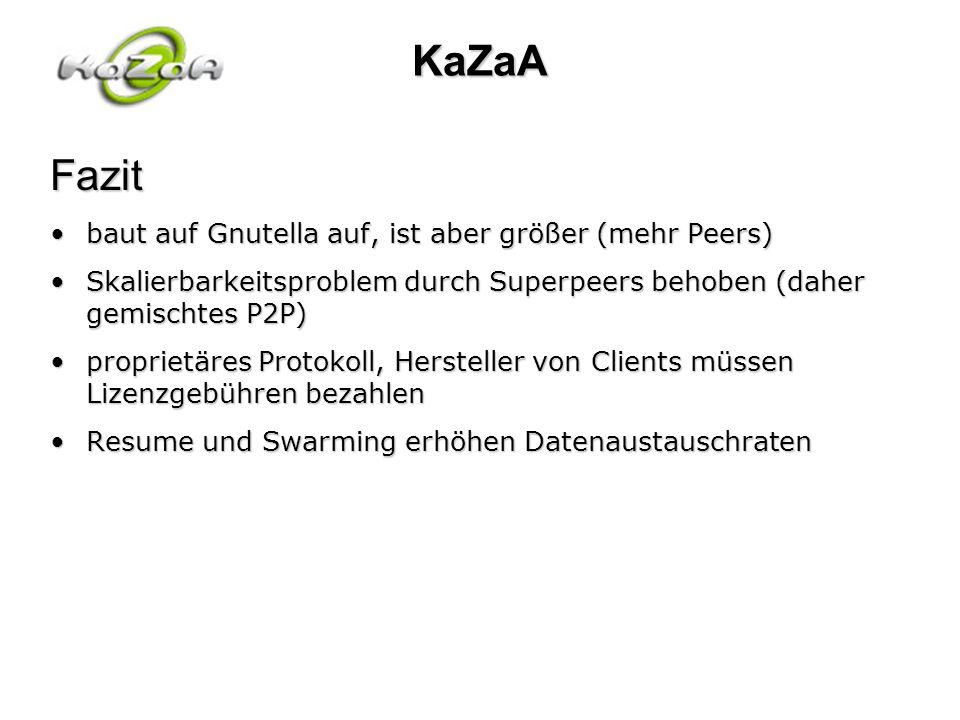 KaZaA Fazit baut auf Gnutella auf, ist aber größer (mehr Peers)