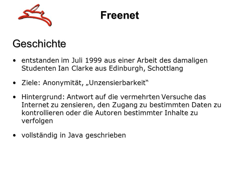 Freenet Geschichte. entstanden im Juli 1999 aus einer Arbeit des damaligen Studenten Ian Clarke aus Edinburgh, Schottlang.
