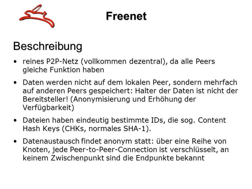 Freenet Beschreibung. reines P2P-Netz (vollkommen dezentral), da alle Peers gleiche Funktion haben.