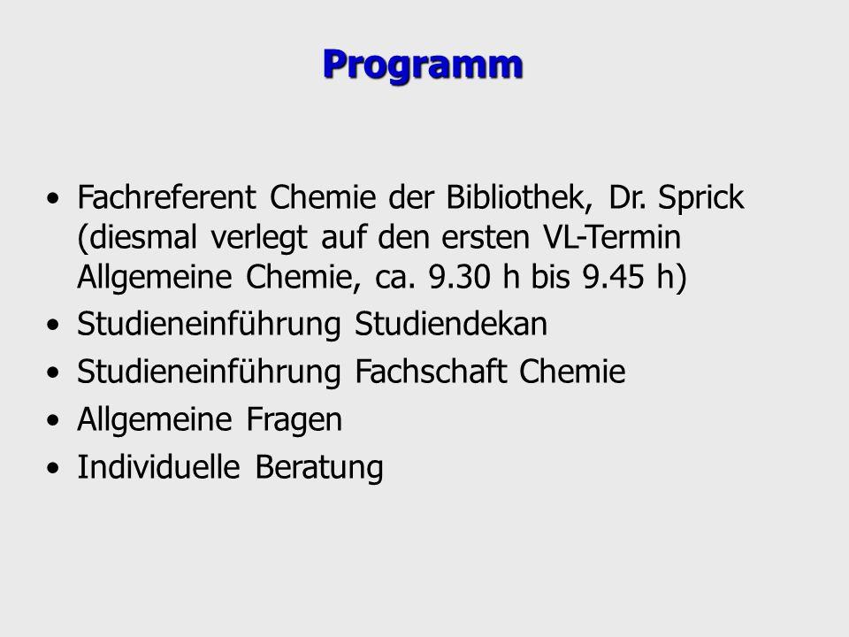 Programm Fachreferent Chemie der Bibliothek, Dr. Sprick (diesmal verlegt auf den ersten VL-Termin Allgemeine Chemie, ca. 9.30 h bis 9.45 h)